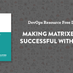 Featured Resource: Making Matrixed Organizations Successful with DevOps