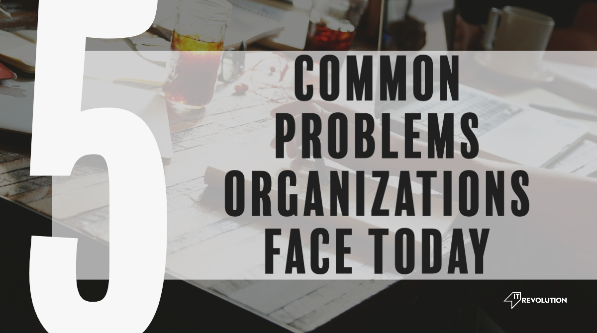 Five Common Problems Organizations Face Today