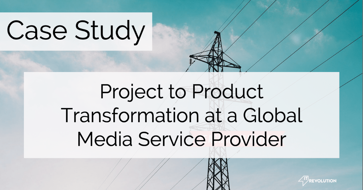 Project to Product Transformation Case Study: Global Media Service Provider